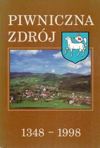Piwniczna Zdrój.  Studia i szkice z dziejów miasta 1772-1998